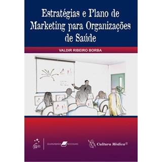 Livro - Estratégias e Plano de Marketing para Organizações de Saúde - Borba