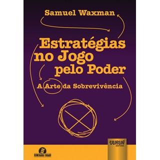 Livro - Estratégias no Jogo pelo Poder - Waxman - Juruá