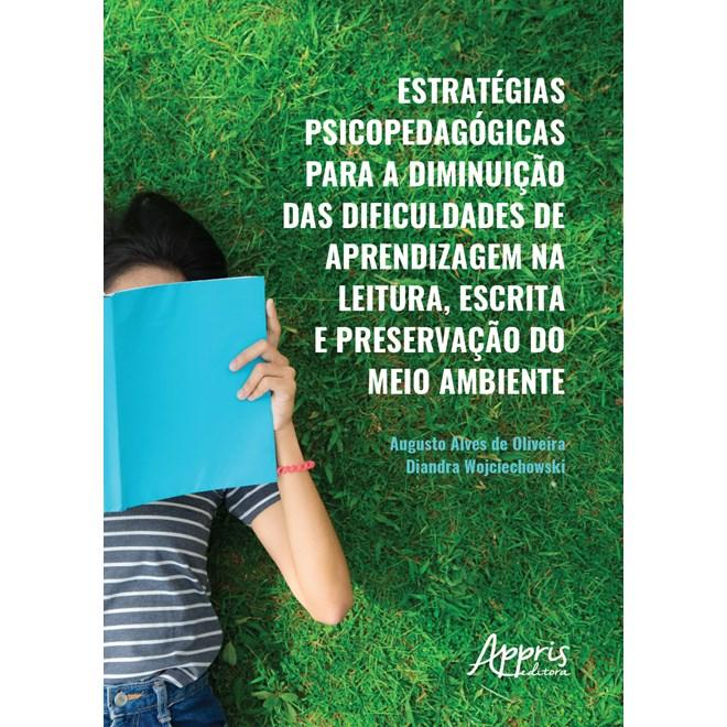 Livro - Estratégias Psicopedagógicas para a Diminuição das Dificuldades de Aprendizagem na Leitura, Escrita e Preservação do Meio Ambiente - Oliveira