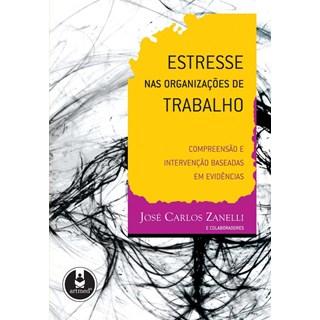 Livro - Estresse nas Organizações de Trabalho - Compreensão e Intervenção Baseadas em Evidências - Zanelli