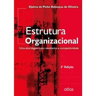 Livro - Estrutura Organizacinal: Uma Abordagem para Resultados e Competitividade - Oliveira