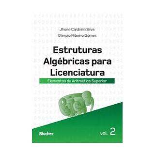 Livro - Estruturas Algébricas Para Licenciatura - Vol. 2 -  Silva
