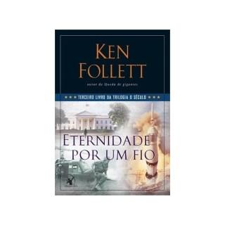 Livro - Eternidade por um Fio - Livro 3 - Trilogia O Século - Follett
