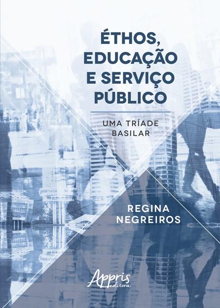 Livro - Éthos, Educação e Serviço Público: Uma Tríade Basilar - Negreiros