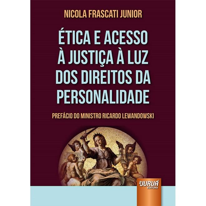 Livro - Ética e Acesso à Justiça à Luz dos Direitos da Personalidade - Junior - Juruá