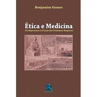 Livro - Ética e Medicina - De Hipócrates à Criação dos Primeiros Hospitais - Gomes