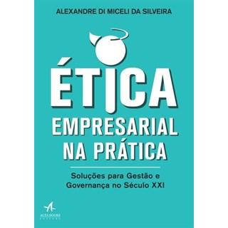 Livro - Ética Empresarial na Prática  - Silveira