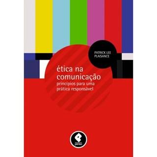 Livro - Ética na Comunicação - Princípios para uma Prática Responsável - Plaisance