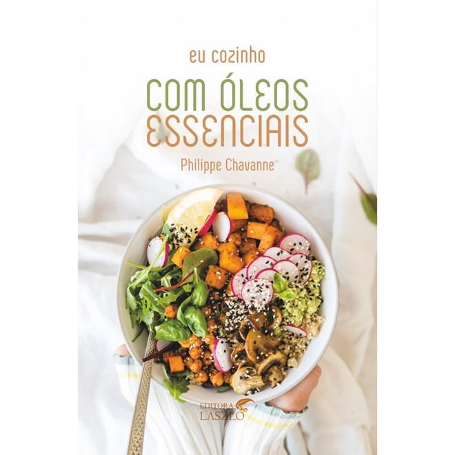 Livro Eu Cozinho Com Óleos Essenciais - Chavanne - Laszlo