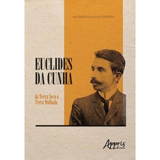 Livro - Euclides da Cunha: Da Terra Seca à Terra Molhada - Ferreira