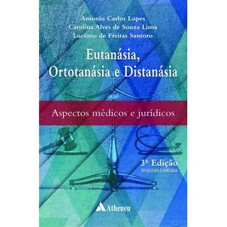 Livro - Eutanásia, Ortotanásia e Distanásia – Aspectos Médicos e Jurídicos - Lopes