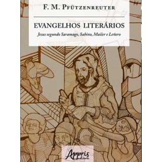 Livro - Evangelhos Literários: Jesus Segundo Saramago, Sabino, Mailer e Leñero - Pfutzenreuter