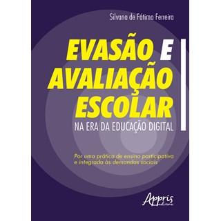 Livro Evasão e Avaliação Escolar na Era da Educação Digital - Ferreira - Appris