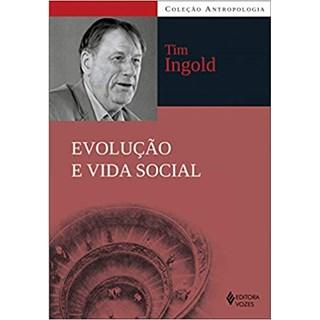 Livro - Evolução e Vida Social - Ingold - Vozes