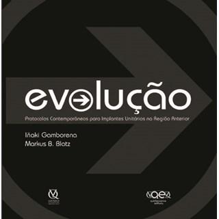Livro - Evolução: Protocolos Contemporâneos para Implantes Unitários na Região - Gamborena - Santos