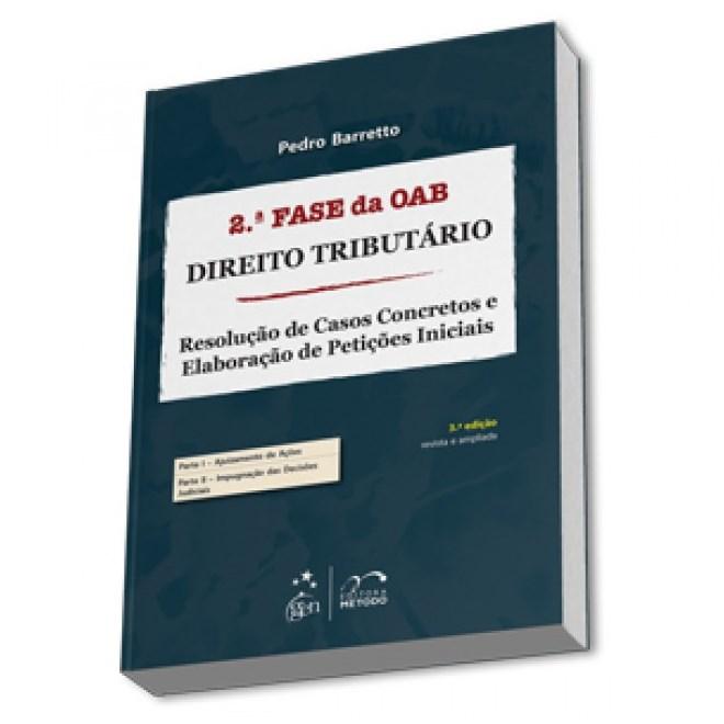 Livro - Exame de Ordem 2ª Fase - Direito Tributário - Resolução de Casos Concretos & Petições - Barreto