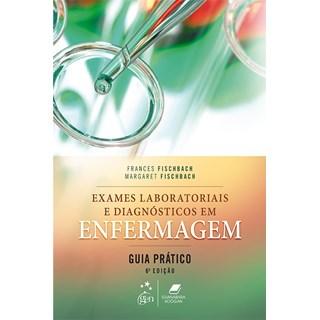 Livro - Exames Laboratoriais e Diagnósticos em Enfermagem - Guia Prático - Fischbach