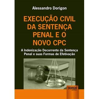 Livro - Execução Civil da Sentença Penal e o Novo CPC - Dorigon - Juruá