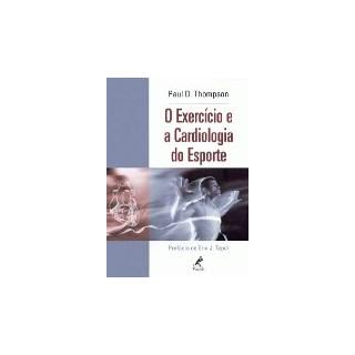 Livro - Exercício e a Cardiologia do Esporte, O - Thompson ***
