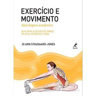 Livro - Exercício e Movimento – Abordagem Anatômica: Guia Para o Estudo de Dança, Pilates, Esportes e Yoga - Staugaard-Jones