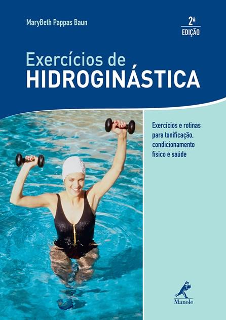 Livro - Exercícios de hidroginástica - Exercícios e Rotinas para Tonificação, Condicionamento Físico e Saúde - Baun