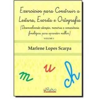 Livro - Exercícios para Construir a Leitura, Escrita e Ortografia -  Vol. 1 - Scarpa