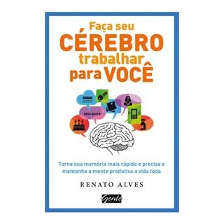 Livro - Faça Seu Cérebro Trabalhar Para Você - Alves - Gente