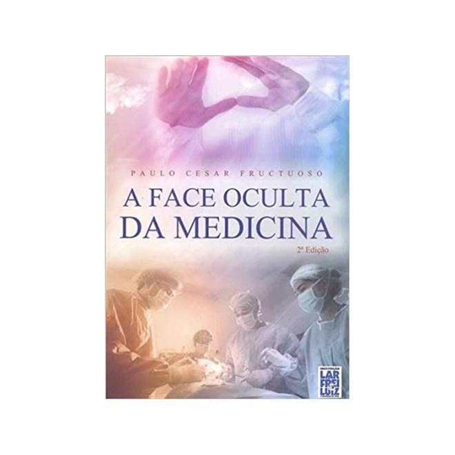 Livro - Face Oculta Da Medicina - Fructuoso