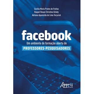 Livro - Facebook: Um Ambiente de Formação Aberta de Professores-Pesquisadores - Freitas - Appris