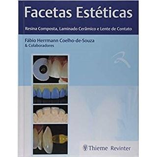 Livro Facetas Estéticas Resina Composta, Laminado Cerâmico e Lente de Contato - Coelho-de-Souza