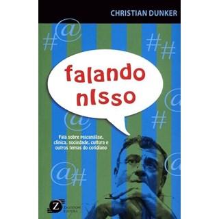 Livro - Falando Nisso - Fala Sobre Psicanálise, Clínica, Sociedade, Cultura e Outros Temas do Cotidiano - Dunker