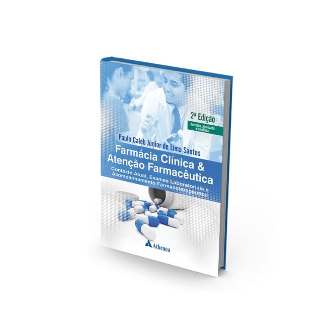 Livro - Farmácia Clínica e Atenção Farmacêutica - Contexto Atual, Exames Laboratoriais e Acompanhamento Farmacoterapêutico - Santos