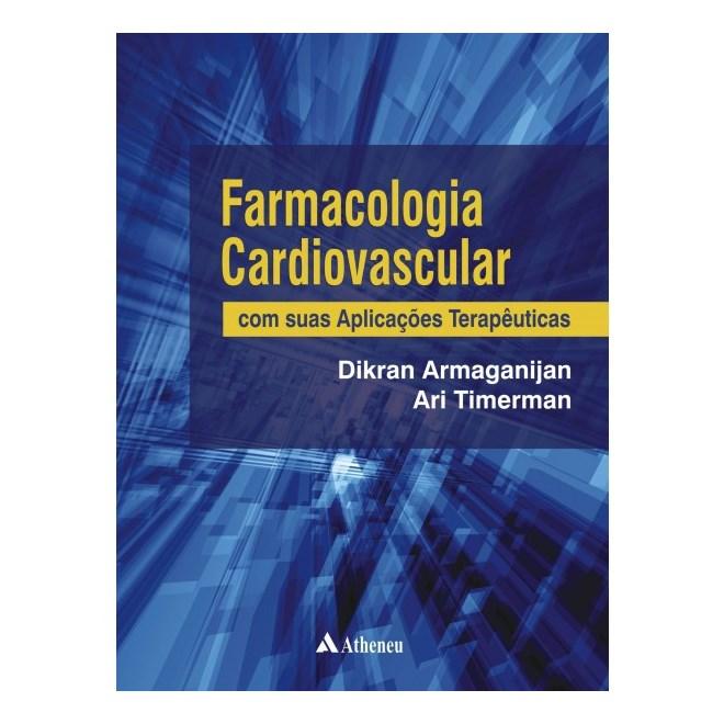 Livro - Farmacologia Cardiovascular - com Suas Aplicações Terapêuticas - Armaganijan