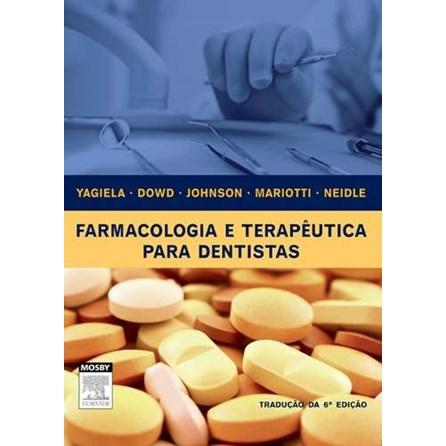 Livro - Farmacologia e Terapêutica para Dentistas - Yagiela***
