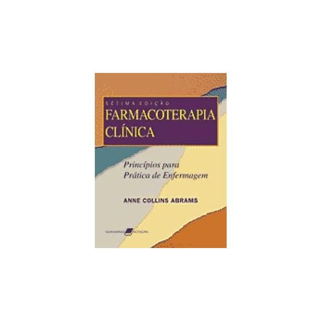 Livro - Farmacoterapia Clínica - Princípios para prática de enfermagem - Abrams***
