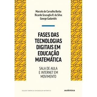 Livro - Fases das Tecnologias Digitais em Educação Matemática - Borba - Autêntica