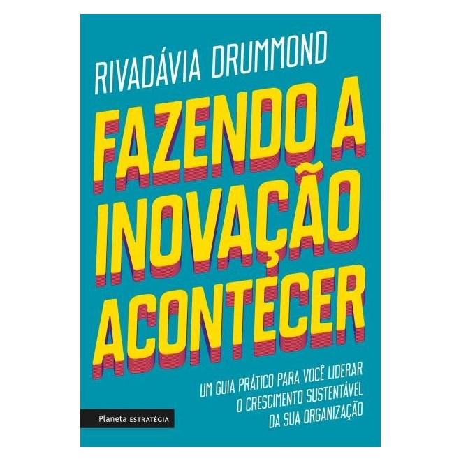 Livro - Fazendo A Inovação Acontecer - Um Guia Prático Para Você Liderar O Crescimento Sustentável De Sua Organização  - Drummond