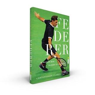 Livro Federer O Homem Que Mudou o Esporte - Clarey - Intrínseca