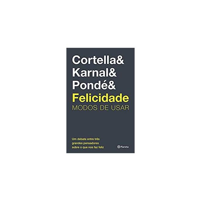 Livro - Felicidades Modo de Usar - Karnal - Coretella - Pondé