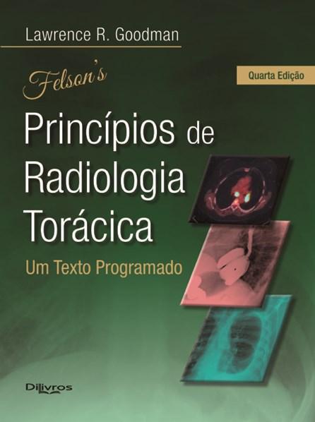 Livro - Felson - Principios de Radiologia Toracica - Goodman