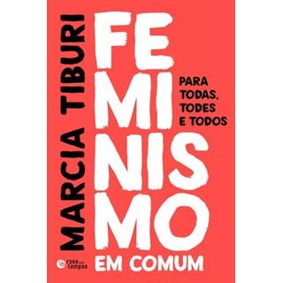 Livro - Feminismo em comum: Para todas, todes e todos - Tiburi