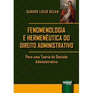 Livro - Fenomenologia e Hermenêutica do Direito Administrativo - Dezan - Juruá