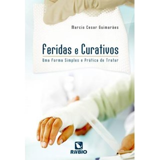 Livro - Feridas e Curativos - Uma Forma Simples e Prática de Tratar - Guimarães