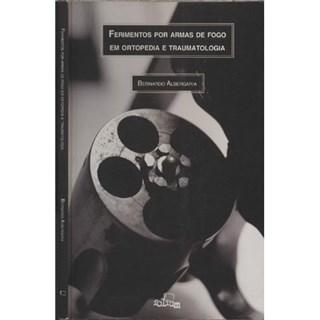 Livro - Ferimentos por Armas de Fogo em Ortopedia e Traumatologia - Albergaria