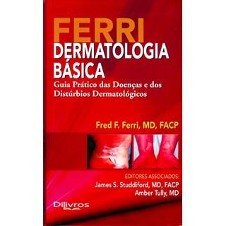 Livro - Ferri Dermatologia Básica - Guia Prático das Doenças e dos Distúrbios Dermatológicos