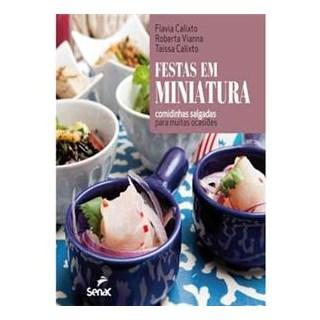 Livro - Festas em Miniatura: Comidinhas Salgadas para Muitas Ocasiões - Calixto