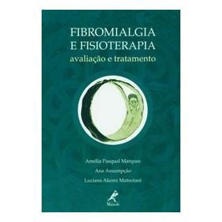 Livro - Fibromialgia e Fisioterapia - Avaliação e Tratamento - Marques ***