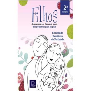 Livro - Filhos Da Gravidez aos 2 anos de Idade - Dos pediatras da Sociedade Brasileira de Pediatria para os Pais - Lopez