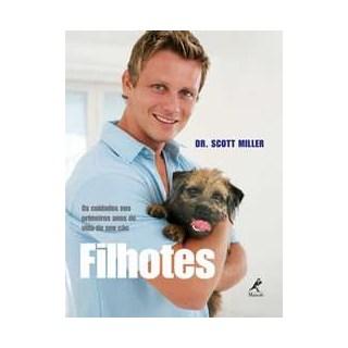 Livro - Filhotes - Os cuidados nos Primeiros Anos de Vida do seu Cão - Miller
