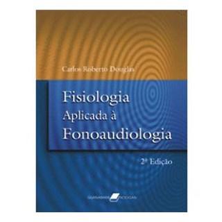 Livro - Fisiologia Aplicada à Fonoaudiologia - Douglas